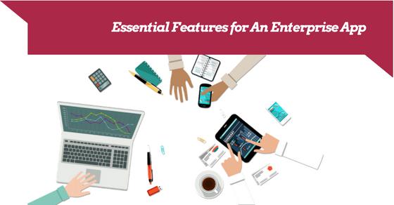 Essential Features for Enterprise Apps