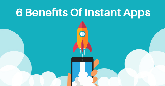 Benefits Of Android Instant Apps