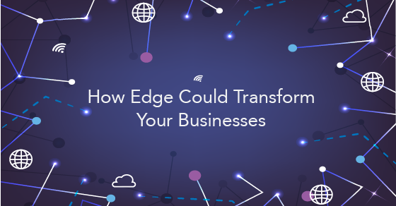 How Edge Technology Can Transform Your Business