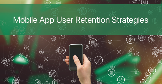 Mobile App User Retention Strategies