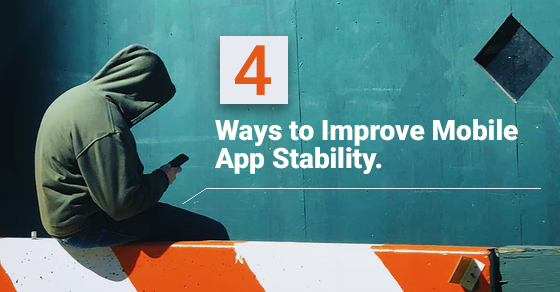 Ways To Improve Mobile App Stability